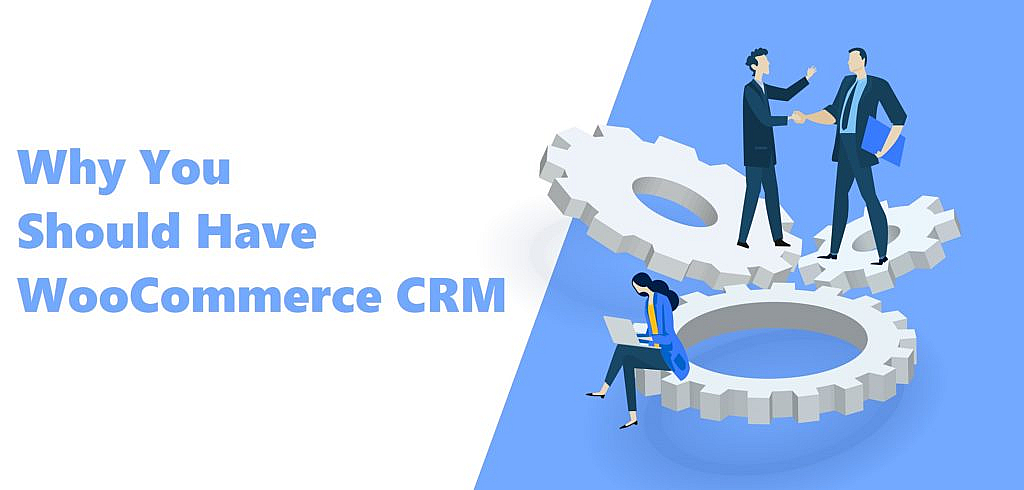 Why you must have WooCommerce CRM